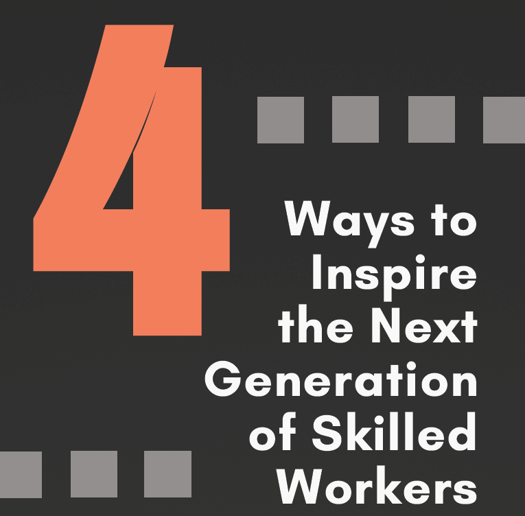 4 Ways to Inspire the Next Generation of Skilled Workers