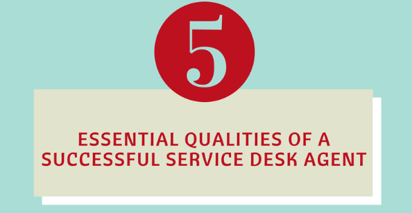 5 Essential Qualitiles of a Successful Service Desk Agent