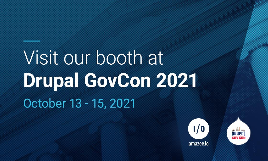 Visit our booth at Drupal GovCon 2021 – October 13 - 15, 2021