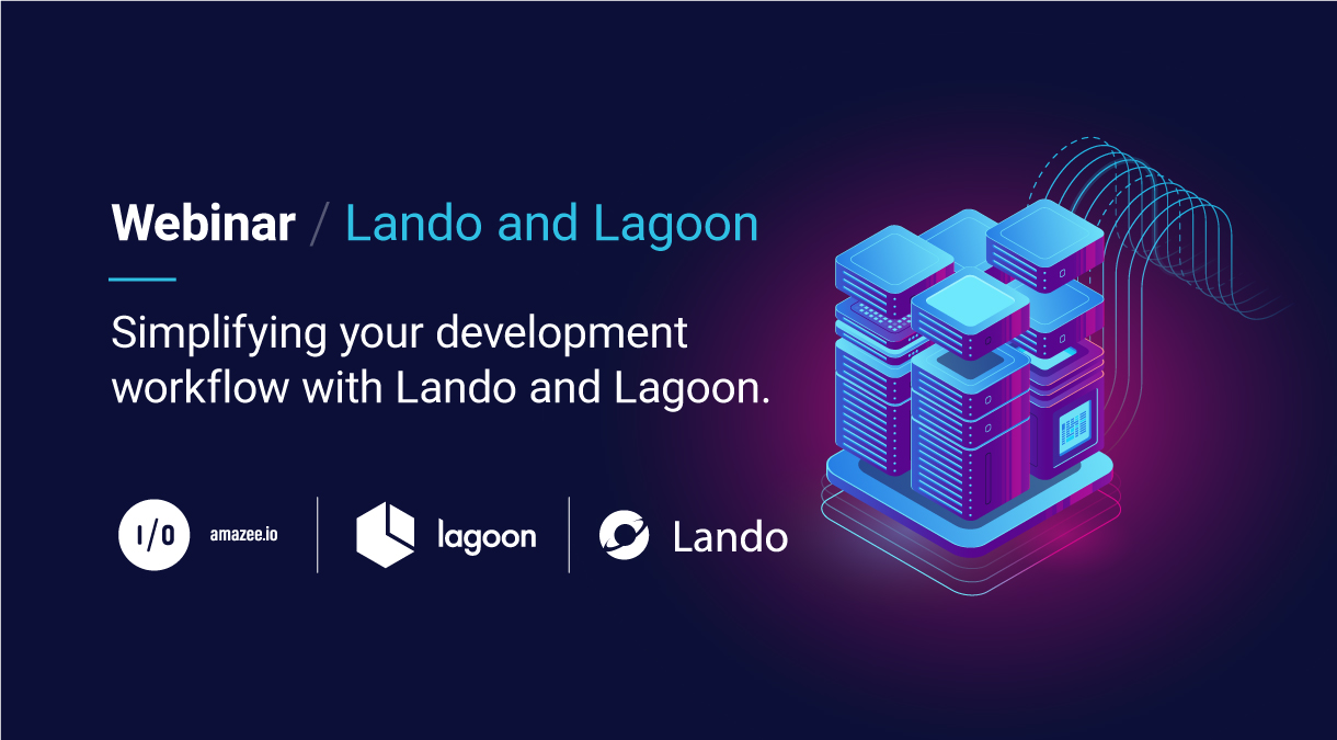 Lagoon and Lando Webinar. Simplifying your development workflow with Lando and Lagoon. Hosted by amazee.io