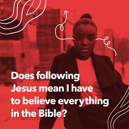 Does following Jesus mean I have to believe everything in the Bible?