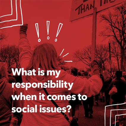 What is my responsibility when it comes to social issues?