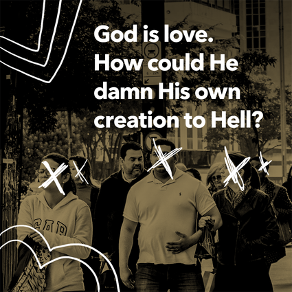 God is love. How could He damn His own creation to Hell?