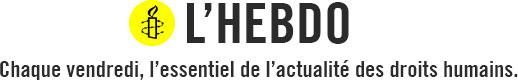 L'Hebdo - Chaque vendredi, l'essentiel de l'acutalité des droits humains