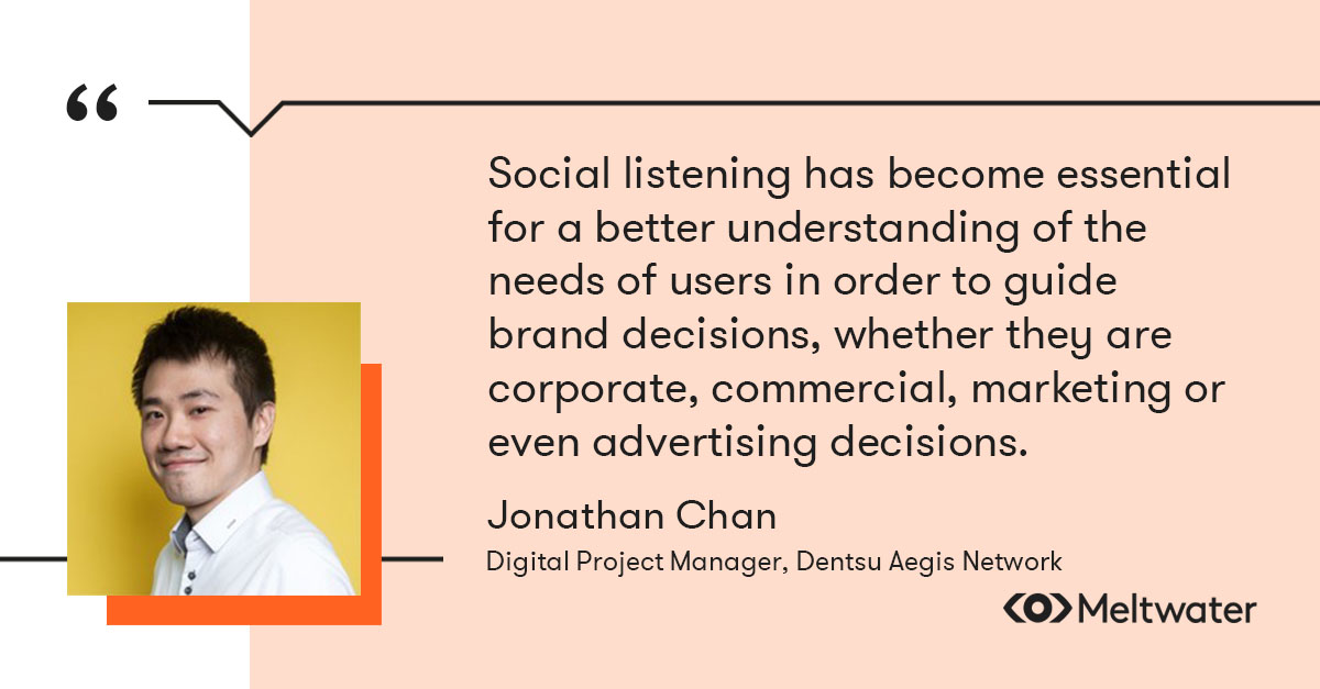 """Jonathan Chan, Digital Project Manager / Community Manager, Dentsu Aegis Network, quote about keeping on top of audience trends, """"Social listening has become essential for a better understanding of the needs of users in order to guide brand decisions, whether they are corporate, commercial, marketing or even advertising decisions."""""""