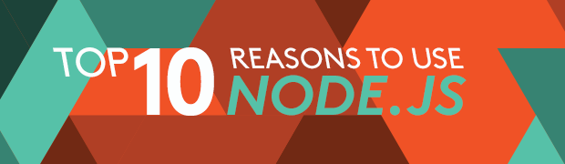 Top 10 Reasons To Use Node.js