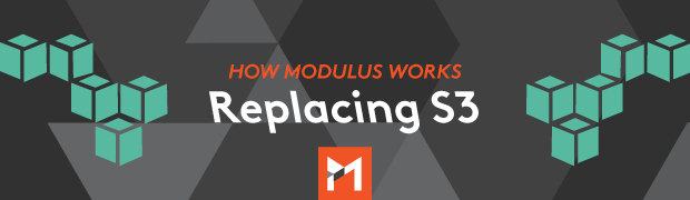 Modulus Internals: Replacing S3