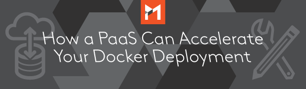 How a PaaS Can Accelerate Your Docker Deployment