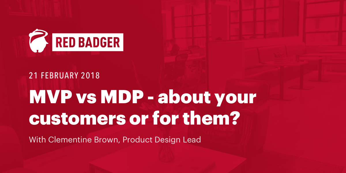 MVP vs MDP - about your customers or for them?