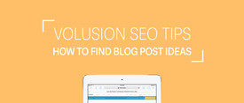 Volusion SEO Tips: How To Find Blog Post Ideas thumbnail