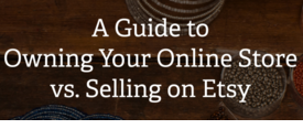 Owning Your Online Store vs. Selling On Etsy thumbnail